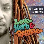 Taj Weekes & Adowa – Love, Herb & Reggae (2016)