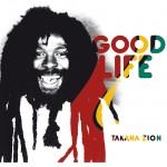 Takana Zion - Good Life (2016)
