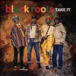 Black Roots – Take It (2018)