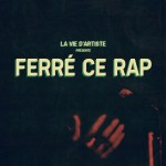La Vie d'Artiste – Ferré Ce Rap (2013)