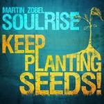 Martin Zobel & Soulrise – Keep Planting Seeds (2014)