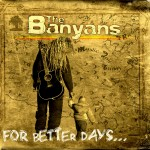 The Banyans – For Better Days (2015)