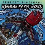 Perfect Giddimani – Reggae Farm Work (2016)