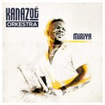 Kanazoé Orkestra – Miriya (2016)